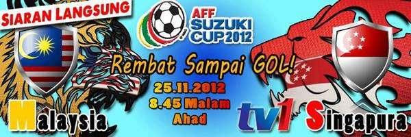 malaysia vs singapura piala aff poster , malaysia vs singapura 2012, keputusan malaysia vs singapura 2012,